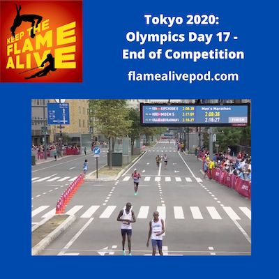 Keep the Flame Alive podcast logo - Tokyo 2020: Olympics - Day 17 - End of Competition - picture of men's marathon finish at the Olympics.