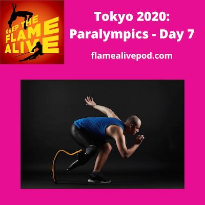 Keep the Flame Alive logo; Tokyo 2020: Paralympics - Day 7; flamealivepod.com; photo of athlete with prosthetic running blade.