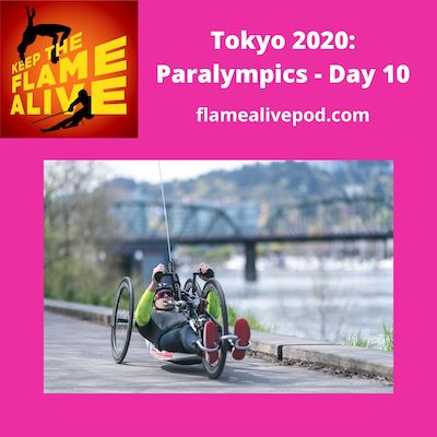 Keep the Flame Alive logo; Tokyo 2020: Paralympics - Day 10; flamealivepod.com; picture of hand cyclist.