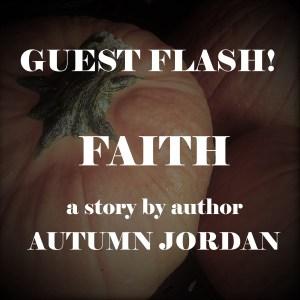 Guest Flash Fiction Faith by Autumn Jordan