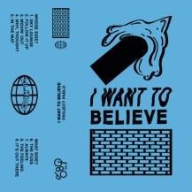 60. Project Pablo – I Want To Believe