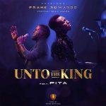 [Music] Frank Edwards ft Pita – Unto The King