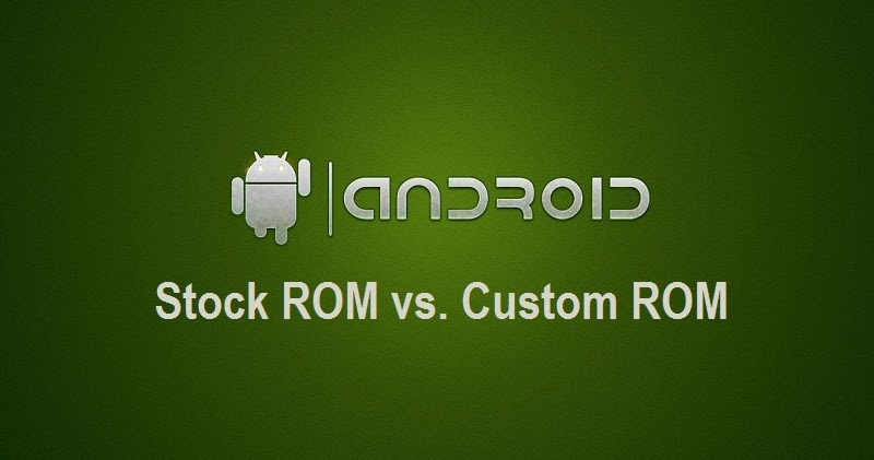 Stock ROM vs Custom ROM in Android : Which one should I go for?
