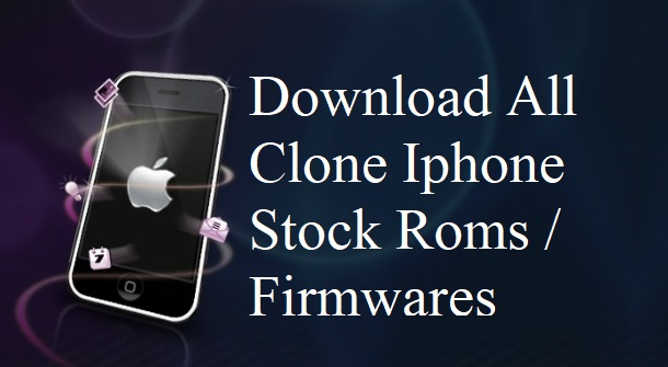 Download All Stock Roms For Clone Apple Devices | Fully Tested