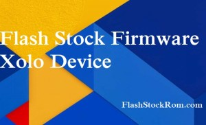 How to Flash Stock Rom on Xolo A500l