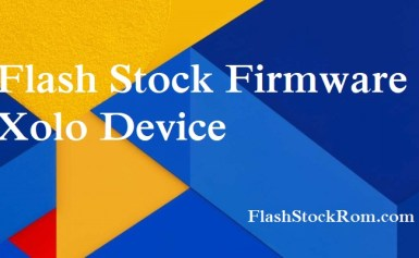 How to Flash Stock Rom onXOLO Black 3GB