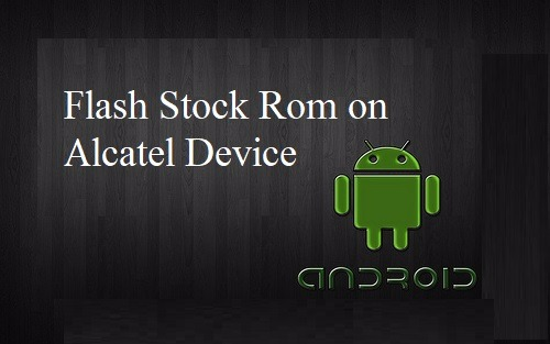 How to Flash Stock Rom on Alcatel Pixi 4 3g 5010x