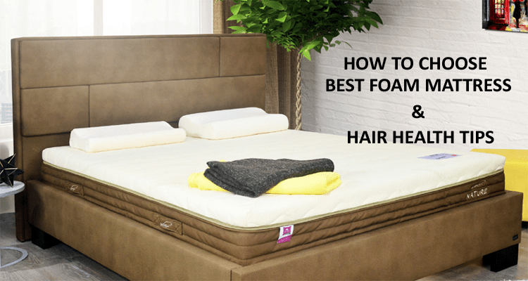 How to Choose Best Foam Mattress and Some Tips about Hair Health