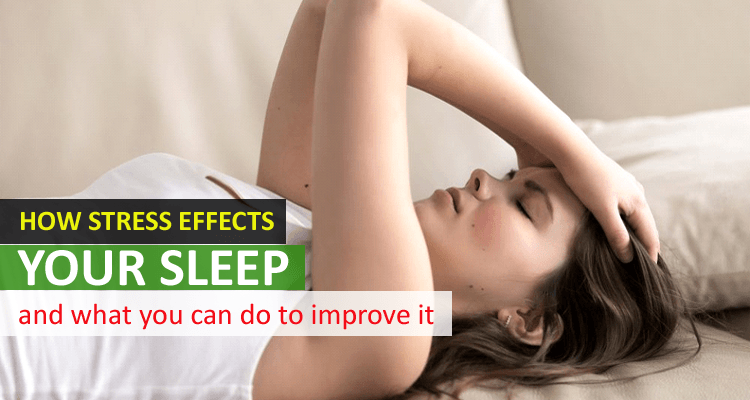 How Stress Effects Your Sleep and What You can do to Improve it