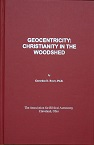 Geocentricty: Christianity in the Woodshed by Gerardus D. Bouw, PhD (Astronomy).