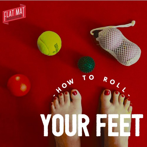 How to Roll Your Feet - Self-Massage Techniques from Flat Mat Yoga