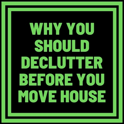Why You should Declutter Before You Move House