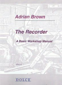 Adrian Brown - The Recorder - A Basic Workshop Manual