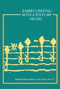 Brown, Howard Mayer, Embellishing Sixteenth-Century Music