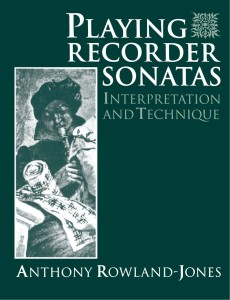Rowland-Jones A - Playing Recorder Sonatas -Interpretation and Technique