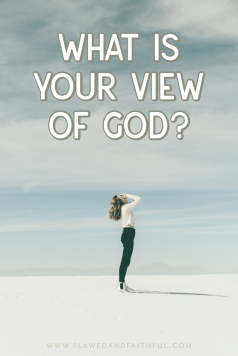 What is your view of God, How do you view God? Is God a tyrant? Is God cruel? False views of God.  Flawed and Faithful Blog: To Know Him & Make Him Known.