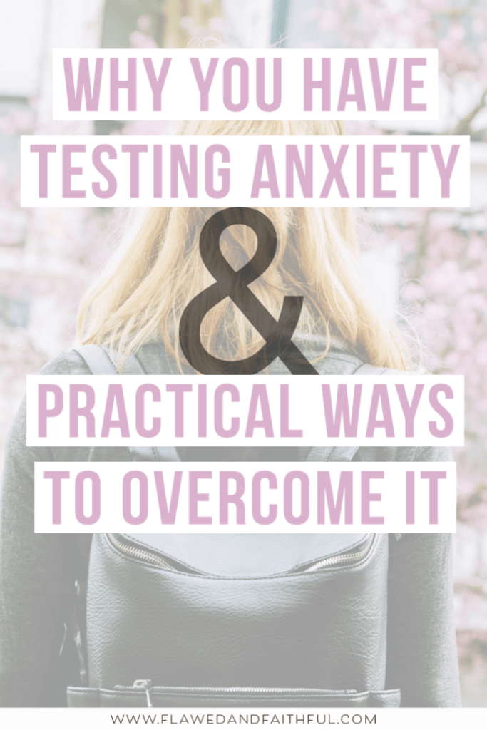 Why you have testing anxiety & practical ways to overcome testing anxiety