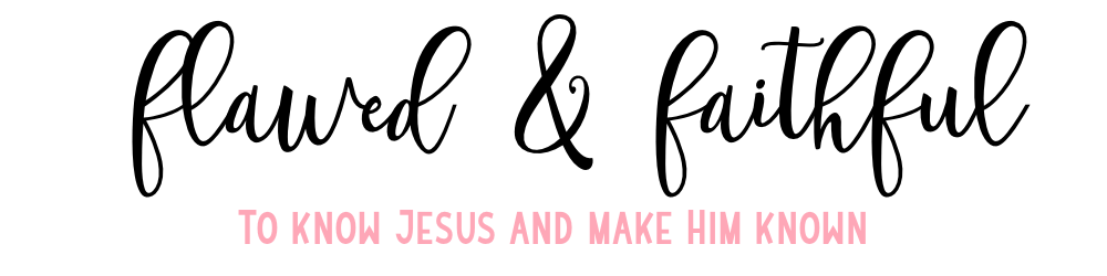 Flawed & Faithful - To Know Jesus and Make Him Known
