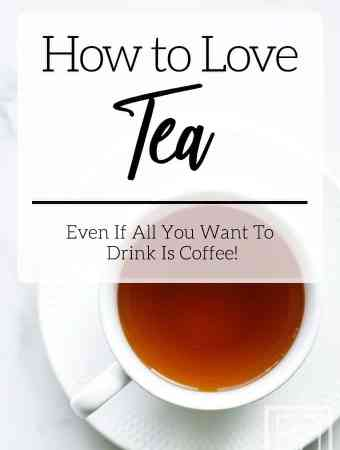 learn to love tea when all you want is coffee
