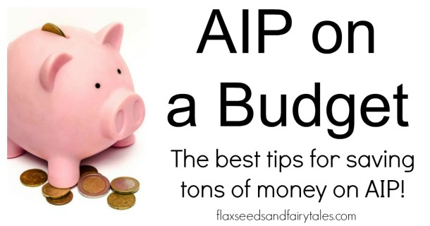 Learn how to eat AIP on a budget. Save money on AIP with a cheap AIP shopping list and cheap AIP recipes