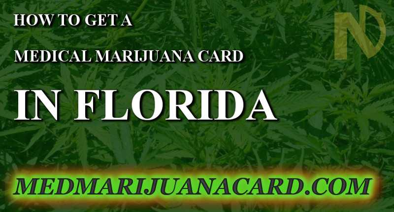 Complete Guide on how to get a medical marijuana, cannabis, MMJ, CBD card in Florida.