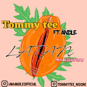 [Music] Tommy Tee Ft. Andle - Latan (Prod. By Sweet Candy