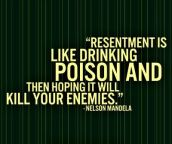 Resentment is poison, choose to forgive