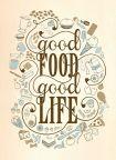 Good food makes for a good life!