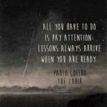 Pay attention to the lessons life have presented you