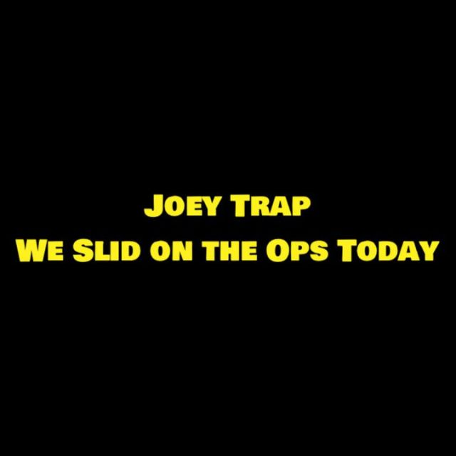 Joey Trap - We Slid on the Ops Today