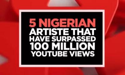 5 Nigerian Artiste That Have Surpassed 100Million YouTube views