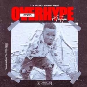 Download DJ Yung Enymoney - OVERHYPE 2020 MIXTAPE MP3