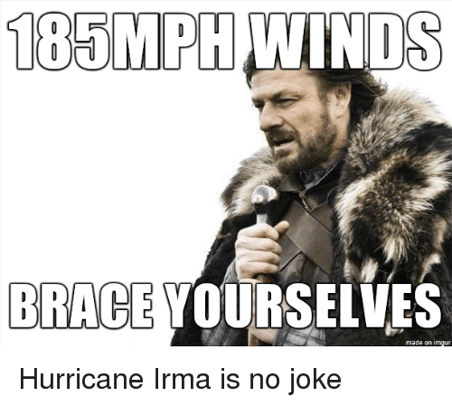 185mph-winds-brace-yourselves-made-on-imgur-hurricane-irma-is-27558479