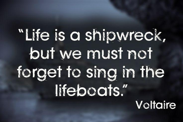 life-is-a-shipwreck-but-we-must-not-forget-to-sing-in-the-lifeboats-quote-1