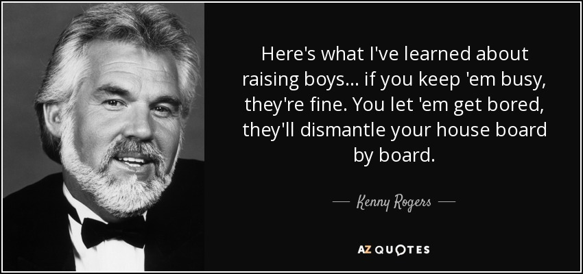 quote-here-s-what-i-ve-learned-about-raising-boys-if-you-keep-em-busy-they-re-fine-you-let-kenny-rogers-96-10-69