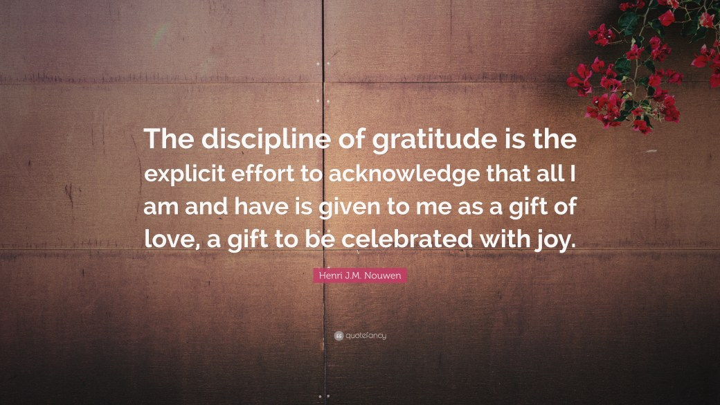 221538-Henri-J-M-Nouwen-Quote-The-discipline-of-gratitude-is-the-explicit