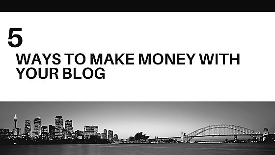 Make Money With Your Blog ~ 5 Ways