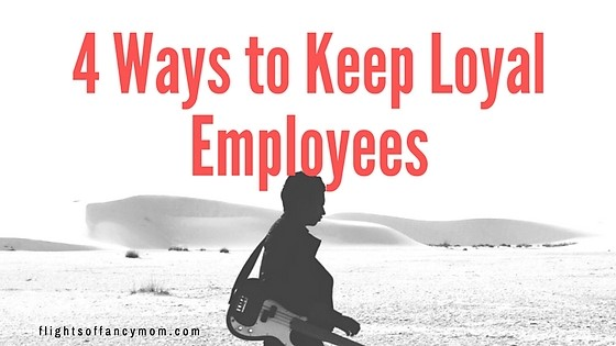4 Ways to Keep Loyal Employees