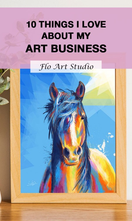 7bf226d878d 10 things I love about my art business - Flo Art Studio