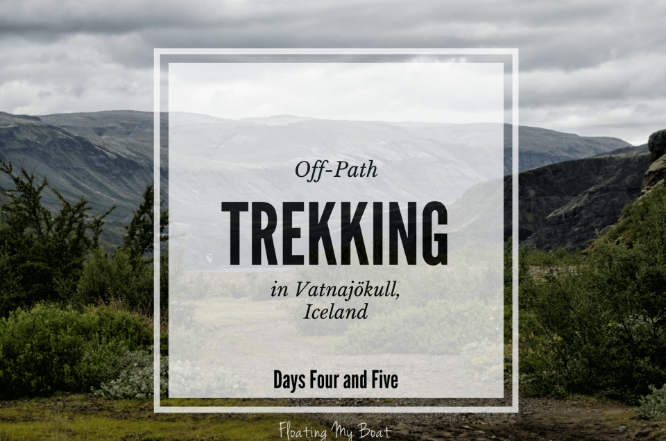 Off-path trekking Iceland – Days four and five in Vatnajökull National Park