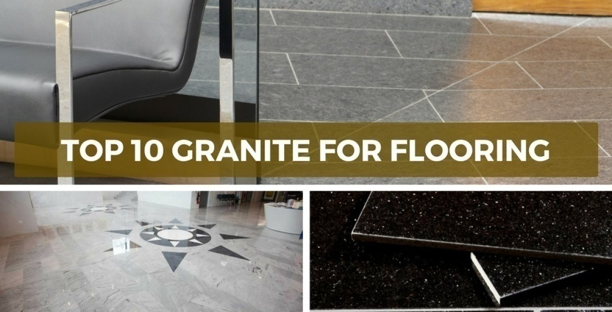 Top 10 Granite for Flooring