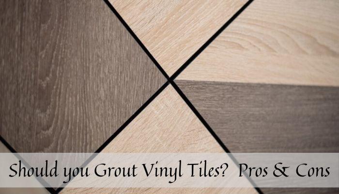 should you grout vinyl tiles tips