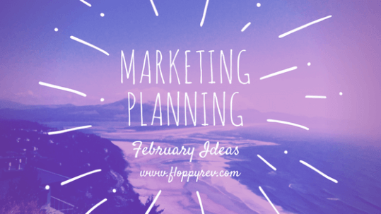 Content Marketing and Holiday Planning for February