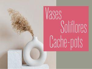 vases, soliflores et cache-pots flora déco