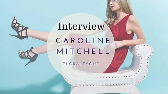 Caroline mitchell Interview with floralesque main