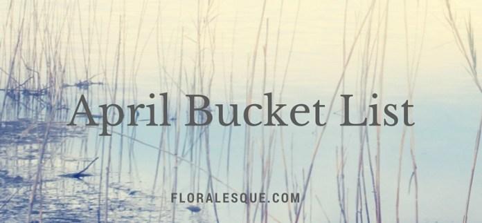 Floralesque Blog April Bucket List Header
