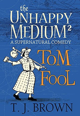 book cover for The Unhappy Medium 2 - Tom Fool by T. J. Brown