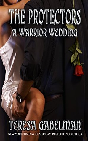 book cover for The Protectors 7 - A Warrior Wedding by Teresa Gabelman