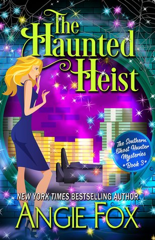 book cover for Southern Ghost Hunter Mysteries 3 - The Haunted Heist by Angie Fox