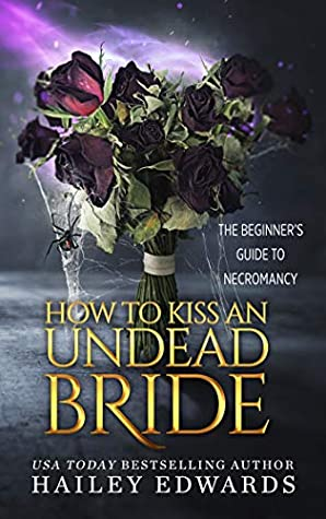book cover for The Beginners Guide To Necromancy 7 - How To Kiss An Undead Bride by Hailey Edwards